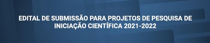 Edital de Submissão para Projetos de Pesquisa de Iniciação Científica 2021-2022